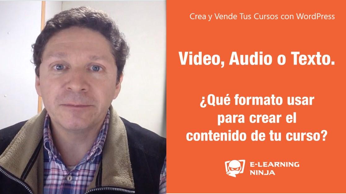 ¿Qué formato utilizar para crear el contenido de tu curso? ¿ audio, video, texto ?